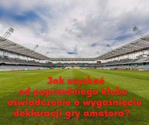 Jak uzyskać od poprzedniego klubu oświadczenie o wygaśnięciu deklaracji gry amatora?