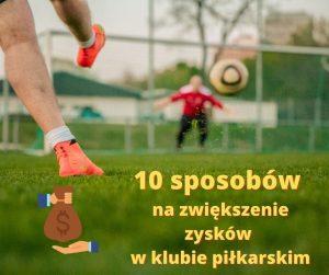 Zwiększenie zysków finansowych w klubie piłkarskim – cz. 2/3