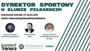 """""""DYREKTOR SPORTOWY w klubie piłkarskim"""" – III edycja szkolenia online 27-28.03.2021r."""