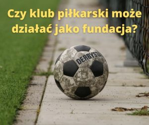 W jakiej formie prawnej może funkcjonować klub piłkarski?