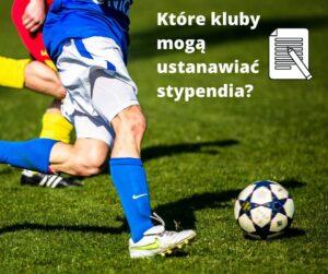 Które kluby mogą ustanawiać stypendia sportowe?