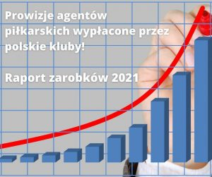 Prowizje agentów piłkarskich wypłacone przez polskie kluby – Raport zarobków 2021!